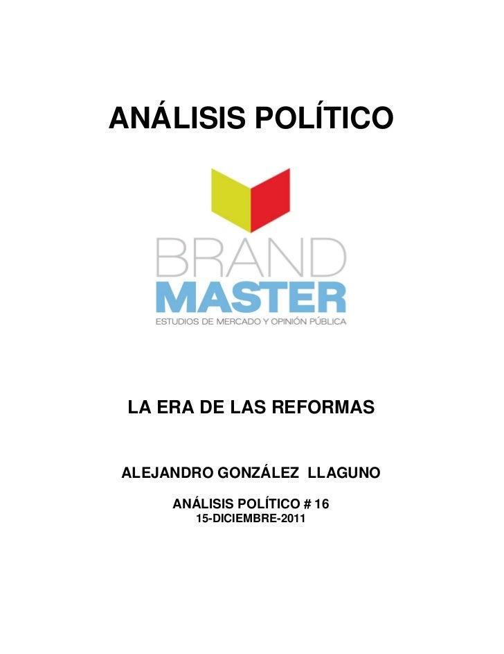 ANÁLISIS POLÍTICO LA ERA DE LAS REFORMASALEJANDRO GONZÁLEZ LLAGUNO     ANÁLISIS POLÍTICO # 16        15-DICIEMBRE-2011