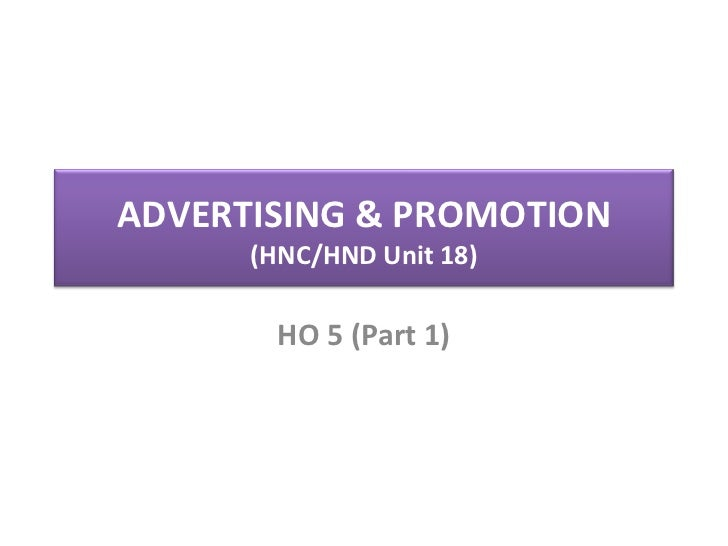 ADVERTISING & PROMOTION      (HNC/HND Unit 18)        HO 5 (Part 1)