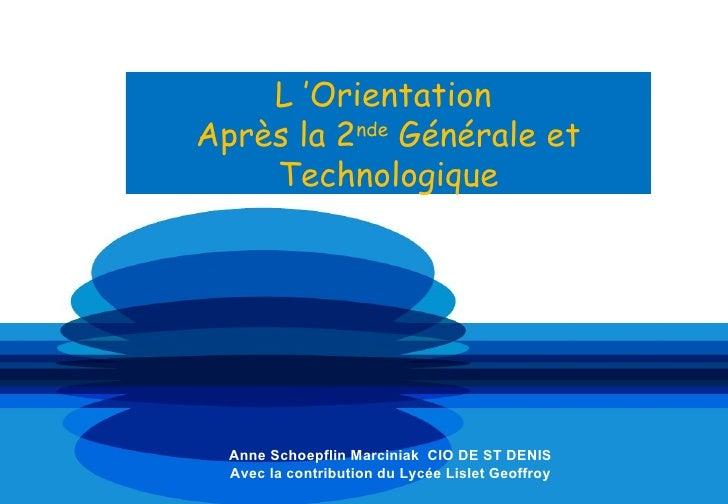 L'OrientationAprès la 2nde Générale et    Technologique  Anne Schoepflin Marciniak CIO DE ST DENIS  Avec la contribution ...