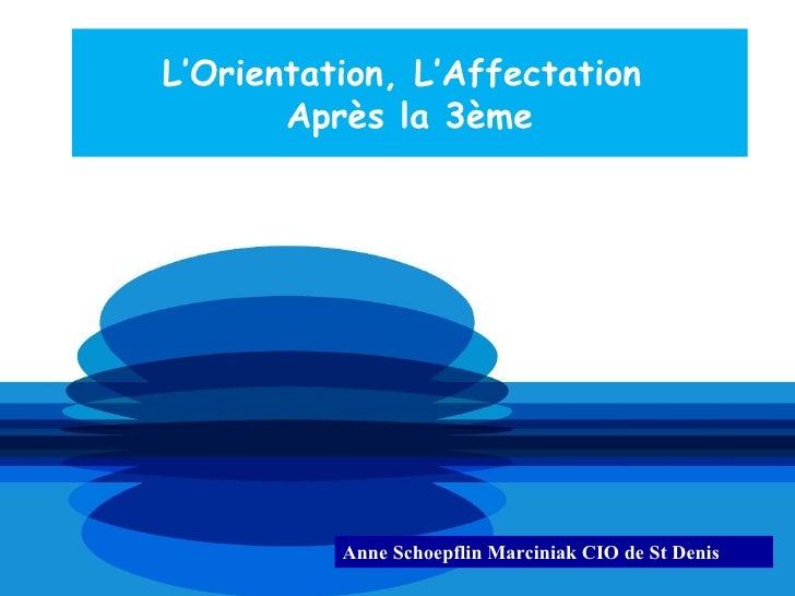 L'Orientation, L'Affectation       Après la 3ème          Anne Schoepflin Marciniak CIO de St Denis