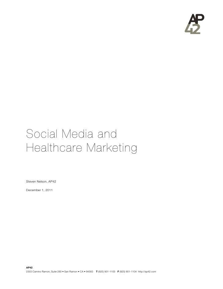 Social Media andHealthcare MarketingSteven Nelson, AP42December 1, 2011AP422303 Camino Ramon, Suite 280 • San Ramon •CA •...