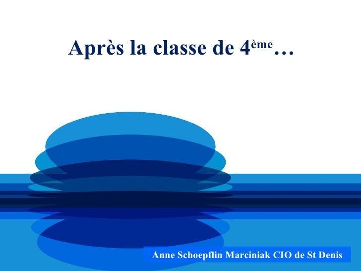 Après la classe de 4ème…        Anne Schoepflin Marciniak CIO de St Denis