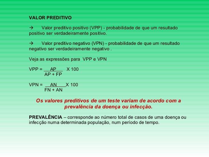 VALOR PREDITIVO      Valor preditivo positivo (VPP) - probabilidade de que um resultado positivo ser verdadeirament...