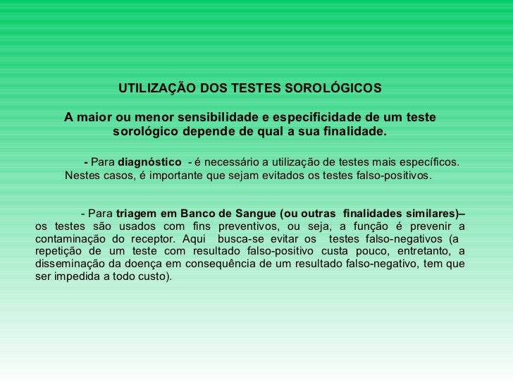 UTILIZAÇÃO DOS TESTES SOROLÓGICOS A maior ou menor sensibilidade e especificidade de um teste sorológico depende de qual a...
