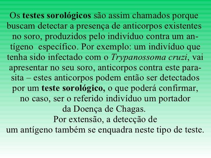 Os  testes sorológicos  são assim chamados porque  buscam detectar a presença de anticorpos existentes  no soro, produzido...