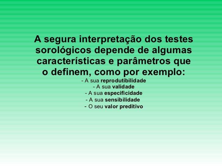 <ul><li>A segura interpretação dos testes sorológicos depende de algumas </li></ul><ul><li>características e parâmetros qu...