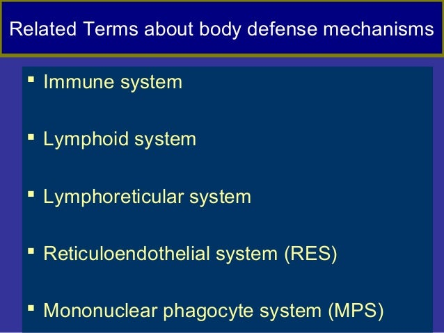 Related Terms about body defense mechanisms  Immune system  Lymphoid system  Lymphoreticular system  Reticuloendotheli...