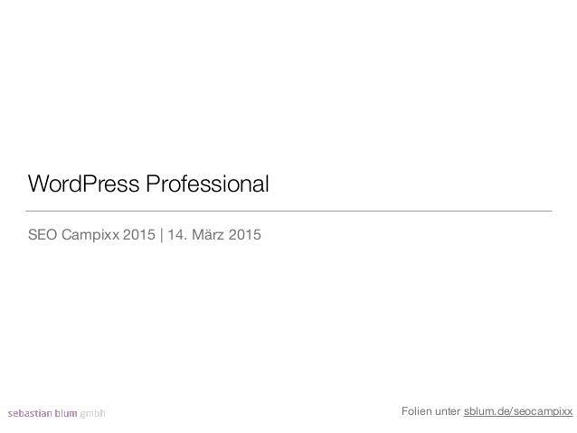WordPress Professional SEO Campixx 2015 | 14. März 2015 Folien unter sblum.de/seocampixx