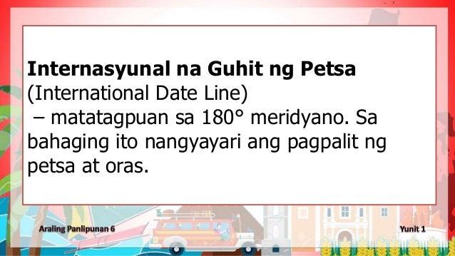 Internasyunal na Guhit ng Petsa (International Date Line) – matatagpuan sa 180° meridyano. Sa bahaging ito nangyayari ang ...