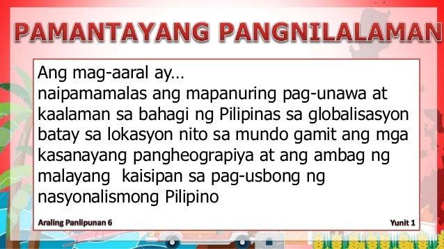 Ang mag-aaral ay… naipamamalas ang mapanuring pag-unawa at kaalaman sa bahagi ng Pilipinas sa globalisasyon batay sa lokas...