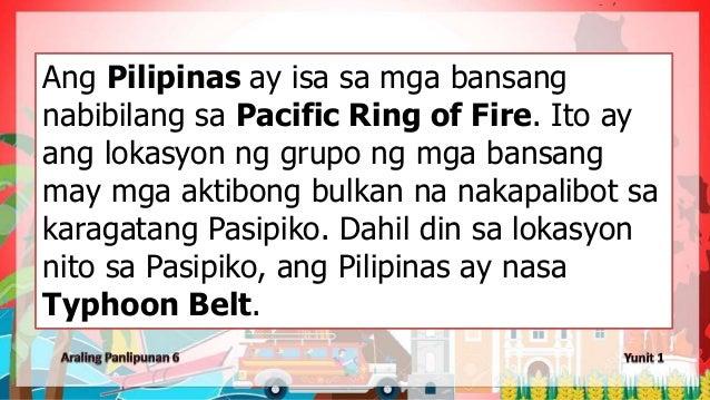 Ang Pilipinas ay isa sa mga bansang nabibilang sa Pacific Ring of Fire. Ito ay ang lokasyon ng grupo ng mga bansang may mg...