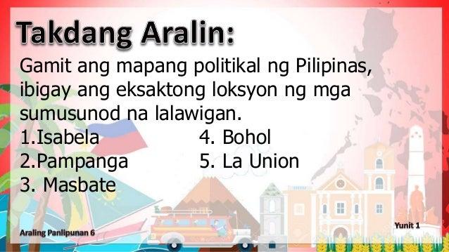 Gamit ang mapang politikal ng Pilipinas, ibigay ang eksaktong loksyon ng mga sumusunod na lalawigan. 1.Isabela 4. Bohol 2....
