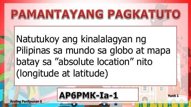 """Natutukoy ang kinalalagyan ng Pilipinas sa mundo sa globo at mapa batay sa """"absolute location"""" nito (longitude at latitude)"""