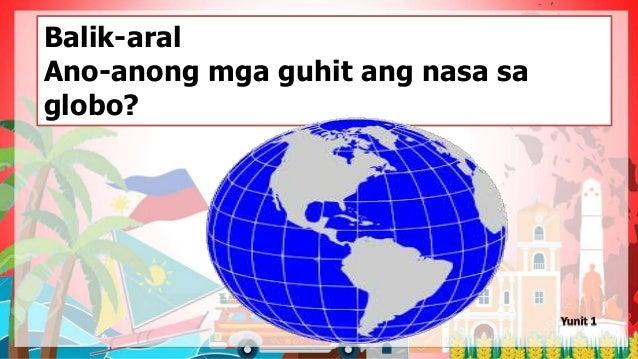 Balik-aral Ano-anong mga guhit ang nasa sa globo?