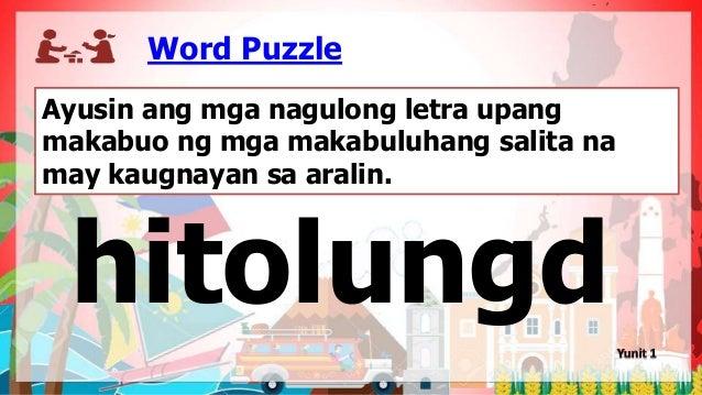 Word Puzzle Ayusin ang mga nagulong letra upang makabuo ng mga makabuluhang salita na may kaugnayan sa aralin. hitolungd