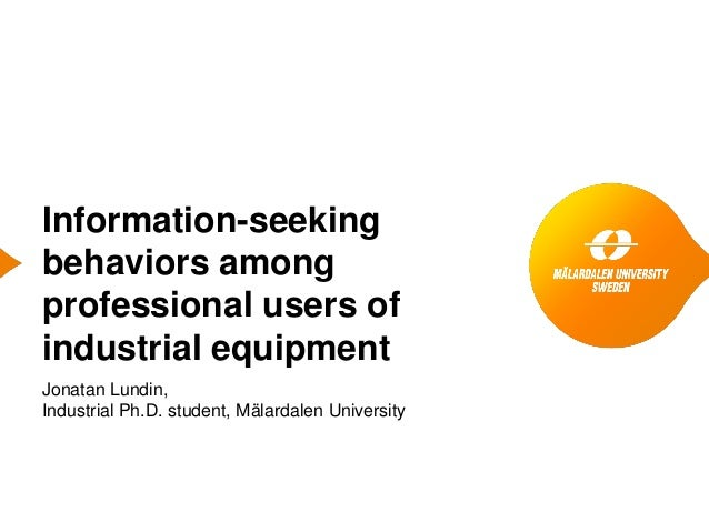 Information-seekingbehaviors amongprofessional users ofindustrial equipmentJonatan Lundin,Industrial Ph.D. student, Mälard...