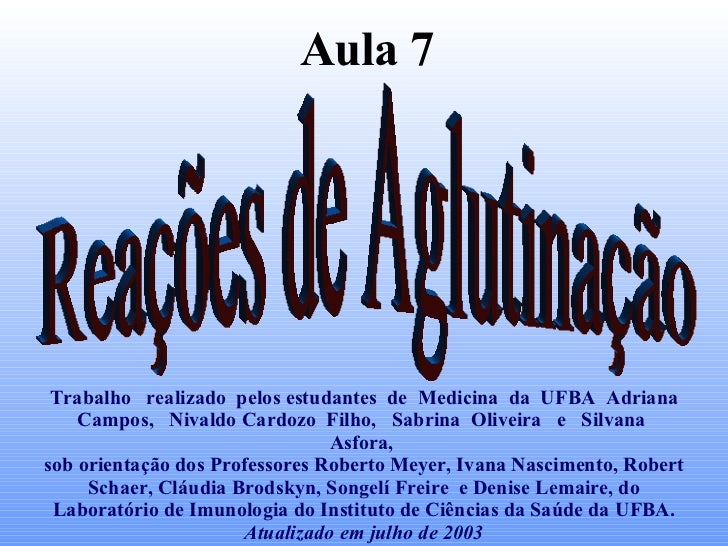Reações de Aglutinação Aula 7 Trabalho  realizado  pelos estudantes  de  Medicina  da  UFBA  Adriana Campos,  Nivaldo Card...