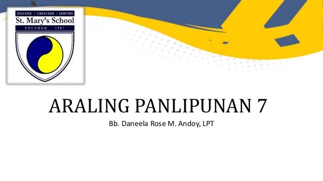 ARALING PANLIPUNAN 7 Bb. Daneela Rose M. Andoy, LPT