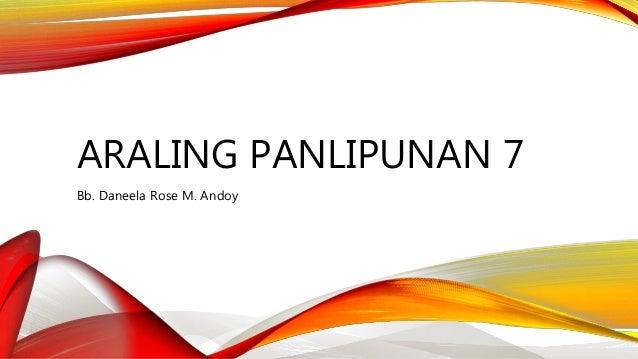 ARALING PANLIPUNAN 7 Bb. Daneela Rose M. Andoy