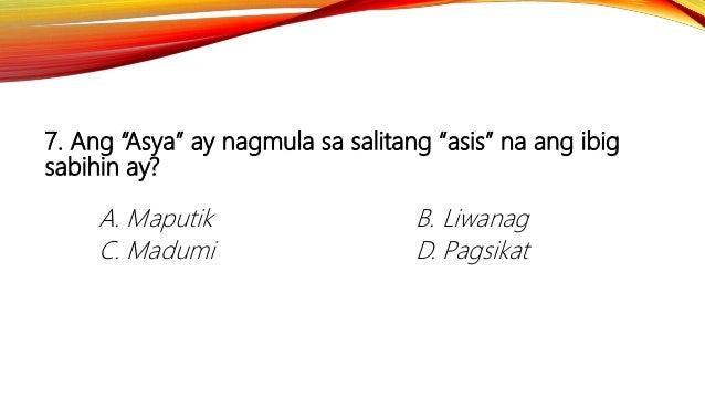 """7. Ang """"Asya"""" ay nagmula sa salitang """"asis"""" na ang ibig sabihin ay? A. Maputik B. Liwanag C. Madumi D. Pagsikat"""