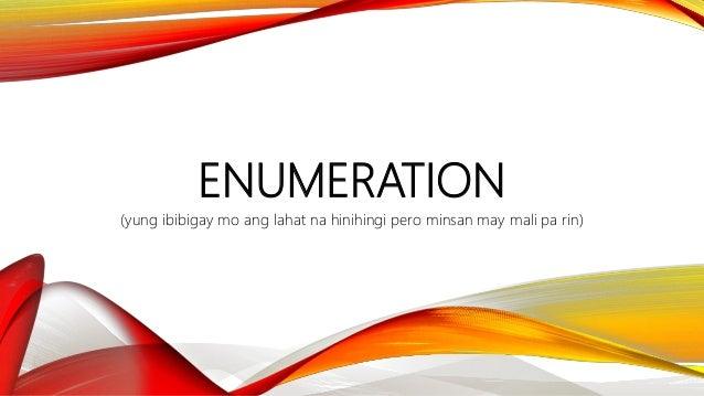 ENUMERATION (yung ibibigay mo ang lahat na hinihingi pero minsan may mali pa rin)