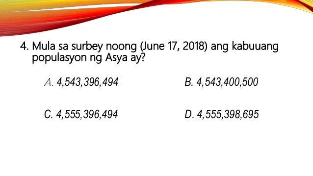 4. Mula sa surbey noong (June 17, 2018) ang kabuuang populasyon ng Asya ay? A. 4,543,396,494 B. 4,543,400,500 C. 4,555,396...