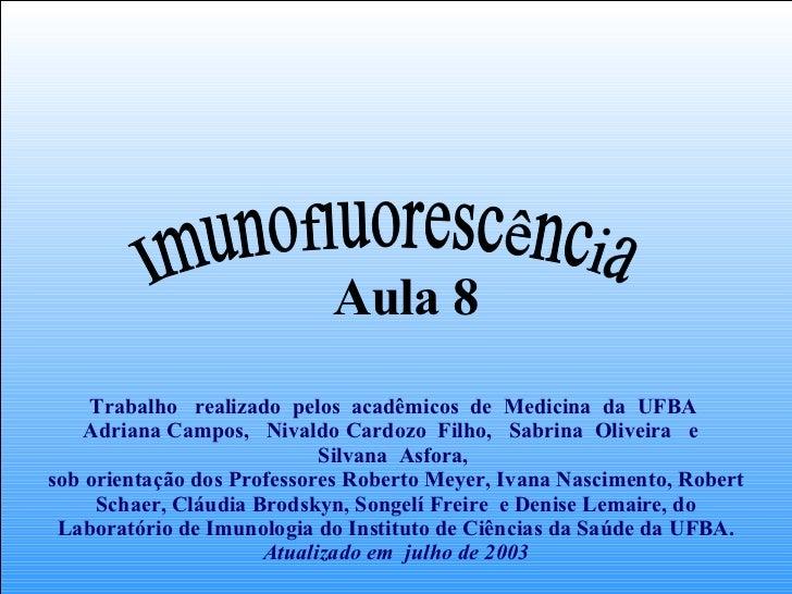 Aula 8 Imunofluorescência Trabalho  realizado  pelos  acadêmicos  de  Medicina  da  UFBA  Adriana Campos,  Nivaldo Cardozo...