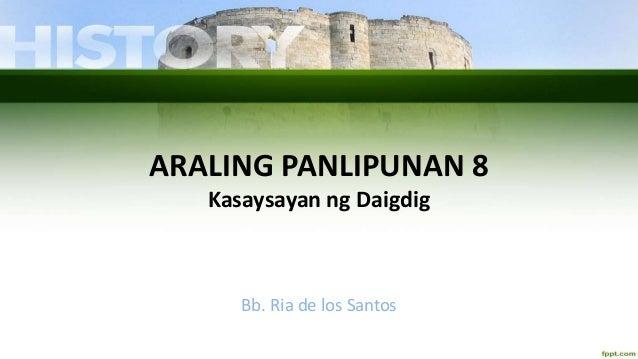 ARALING PANLIPUNAN 8 Kasaysayan ng Daigdig Bb. Ria de los Santos