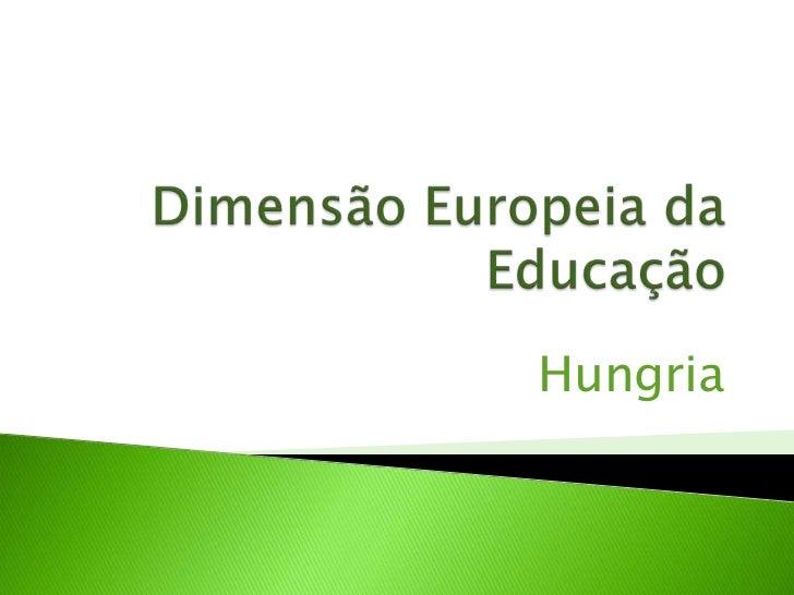 Dimensão Europeia da Educação<br />Hungria<br />