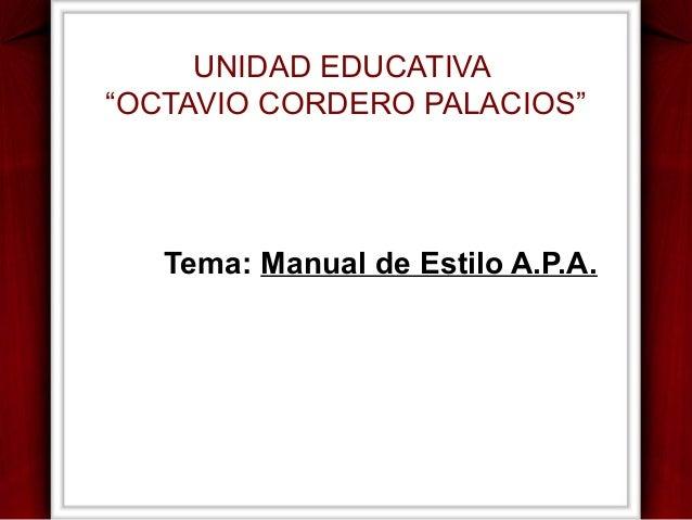 """UNIDAD EDUCATIVA """"OCTAVIO CORDERO PALACIOS""""  Tema: Manual de Estilo A.P.A."""