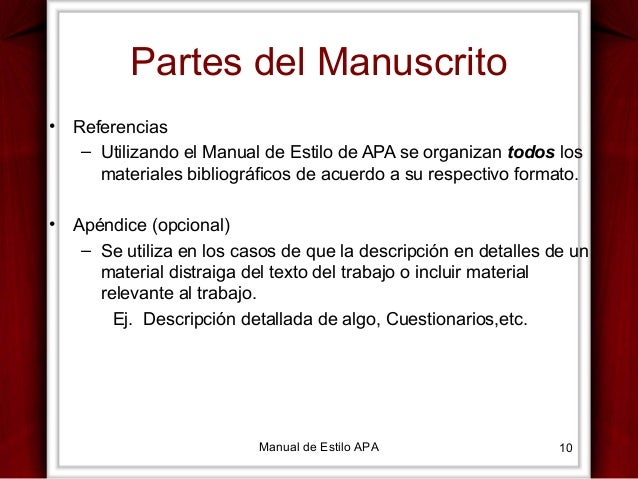 Partes del Manuscrito •  Referencias – Utilizando el Manual de Estilo de APA se organizan todos los materiales bibliográfi...