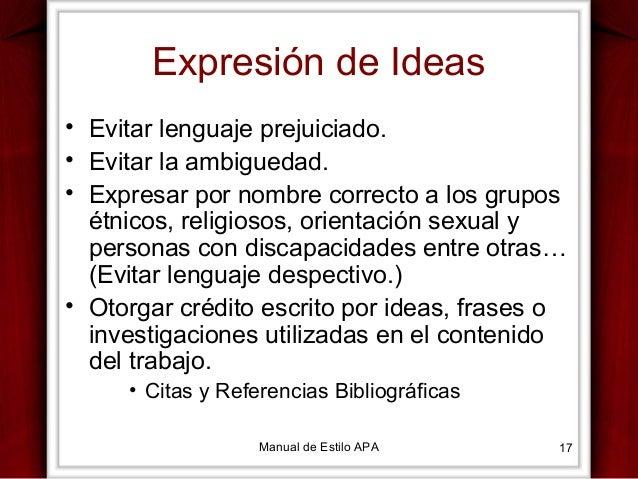 Expresión de Ideas • Evitar lenguaje prejuiciado. • Evitar la ambiguedad. • Expresar por nombre correcto a los grupos étni...
