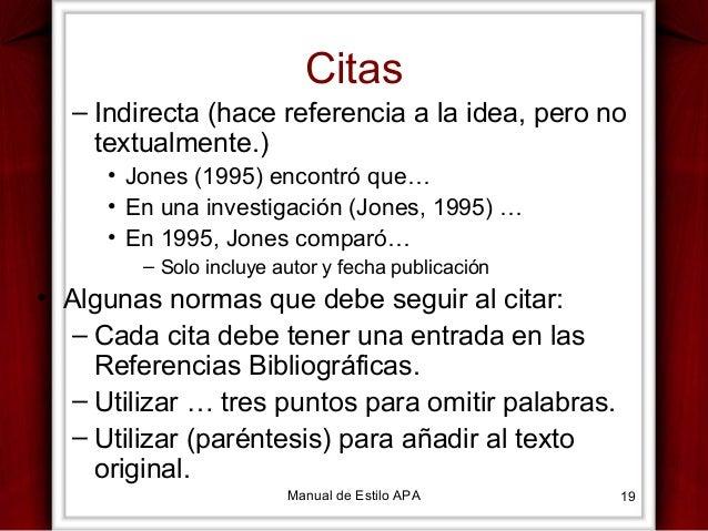 Citas – Indirecta (hace referencia a la idea, pero no textualmente.) • Jones (1995) encontró que… • En una investigación (...