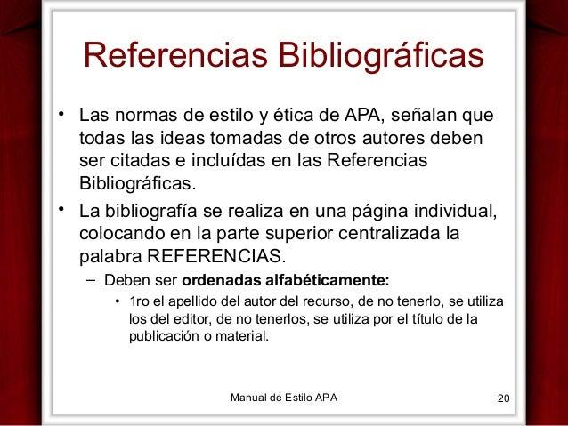 Referencias Bibliográficas • Las normas de estilo y ética de APA, señalan que todas las ideas tomadas de otros autores deb...