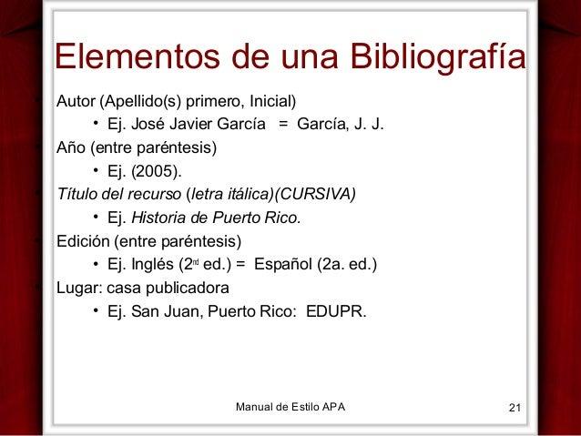 Elementos de una Bibliografía •  Autor (Apellido(s) primero, Inicial) • Ej. José Javier García = García, J. J.  •  Año (en...