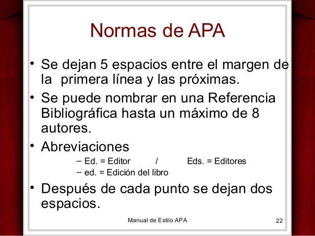 Normas de APA • Se dejan 5 espacios entre el margen de la primera línea y las próximas. • Se puede nombrar en una Referenc...