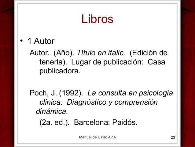 Libros • 1 Autor Autor. (Año). Título en italic. (Edición de tenerla). Lugar de publicación: Casa publicadora. Poch, J. (1...