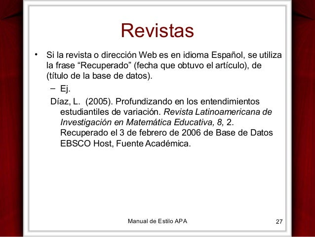 """Revistas •  Si la revista o dirección Web es en idioma Español, se utiliza la frase """"Recuperado"""" (fecha que obtuvo el artí..."""