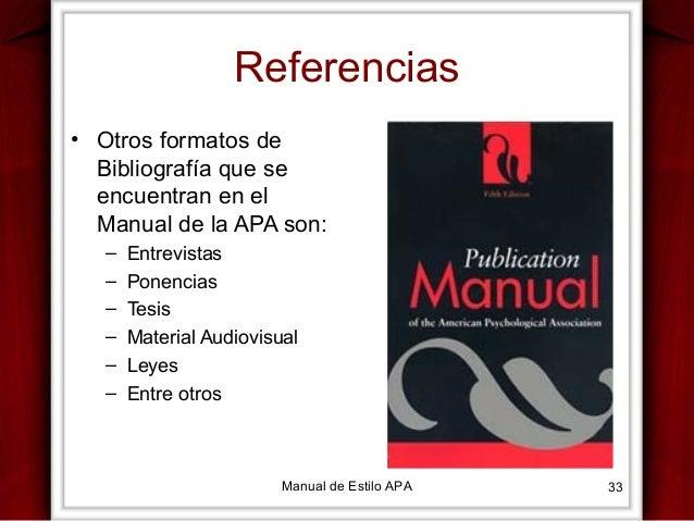 Referencias • Otros formatos de Bibliografía que se encuentran en el Manual de la APA son: – – – – – –  Entrevistas Ponenc...
