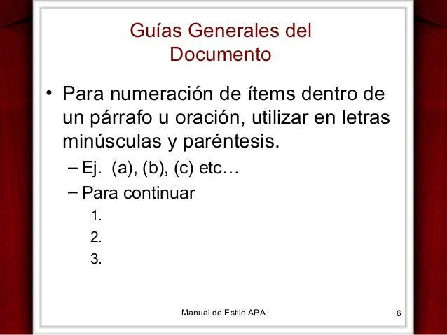 Guías Generales del Documento • Para numeración de ítems dentro de un párrafo u oración, utilizar en letras minúsculas y p...