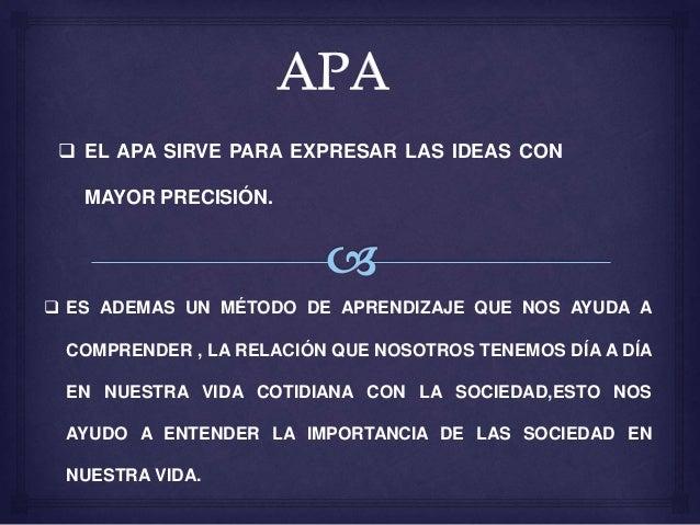  EL APA SIRVE PARA EXPRESAR LAS IDEAS CON MAYOR PRECISIÓN.  ES ADEMAS UN MÉTODO DE APRENDIZAJE QUE NOS AYUDA A COMPRENDE...