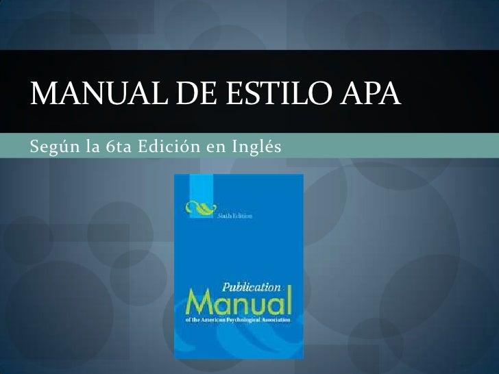 Según la 6ta Edición en Inglés<br />Manual de Estilo APA<br />