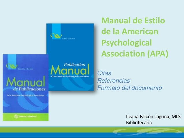 Manual de Estilo de la American Psychological Association (APA) Ileana Falcón Laguna, MLS Bibliotecaria Citas Referencias ...