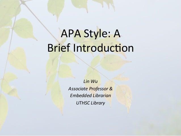 APA Style: A  Brief Introduc4on               Lin Wu       Associate Professor &         Embedde...