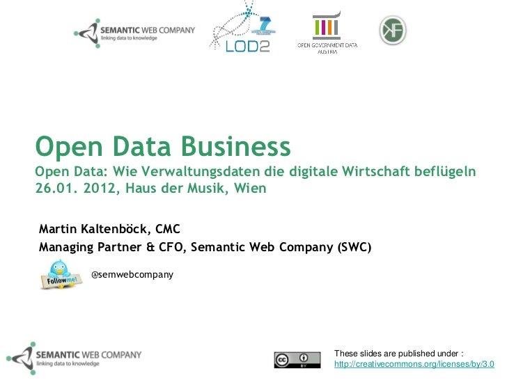 Open Data BusinessOpen Data: Wie Verwaltungsdaten die digitale Wirtschaft beflügeln26.01. 2012, Haus der Musik, WienMartin...