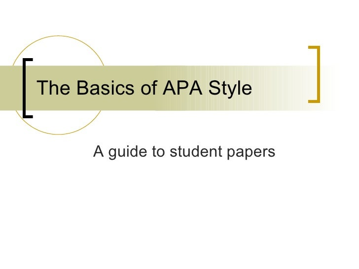 The Basics of APA Style A guide to student papers