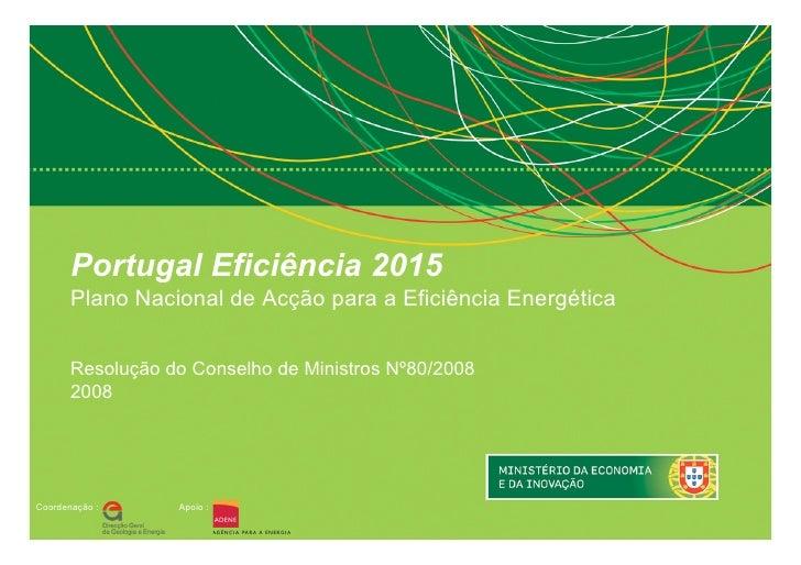 Portugal Eficiência 2015        Plano Nacional de Acção para a Eficiência Energética          Resolução do Conselho de Min...