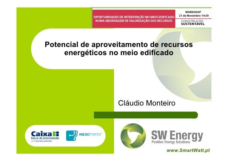 Potencial de aproveitamento de recursos      energéticos no meio edificado                        Cláudio Monteiro        ...