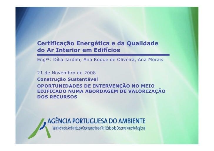Certificação Energética e da Qualidade do Ar Interior em Edifícios Engas: Dília Jardim, Ana Roque de Oliveira, Ana Morais ...