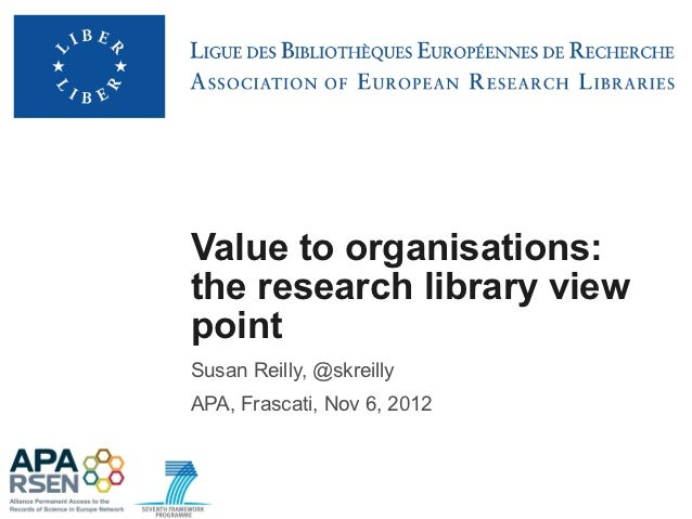 Value to organisations:the research library viewpointSusan Reilly, @skreillyAPA, Frascati, Nov 6, 2012